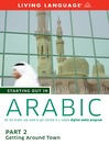 Starting Out in Arabic (MP3): Part 2Getting Around Town